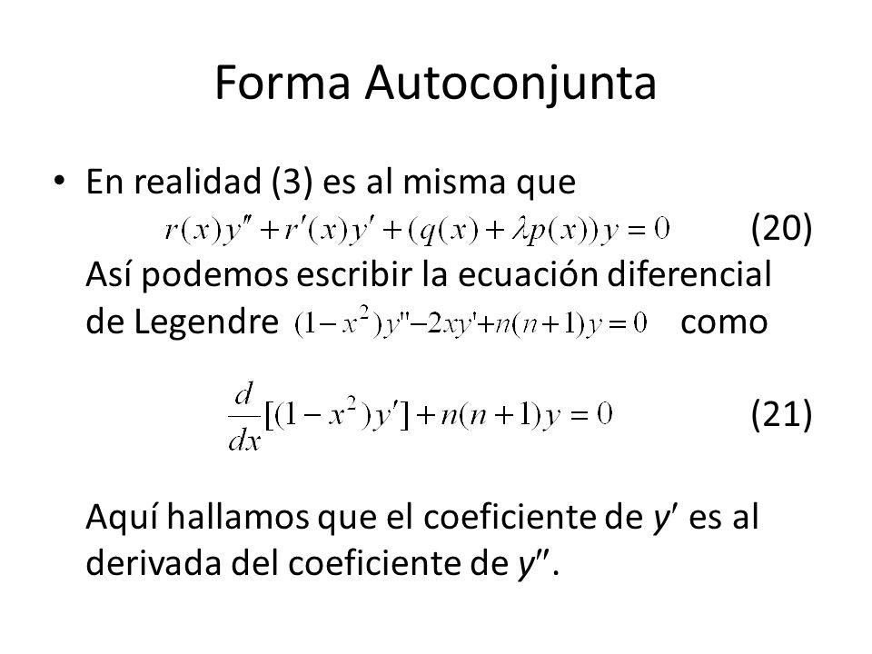 Forma Autoconjunta En realidad (3) es al misma que (20) Así podemos escribir la ecuación diferencial de Legendre como (21)