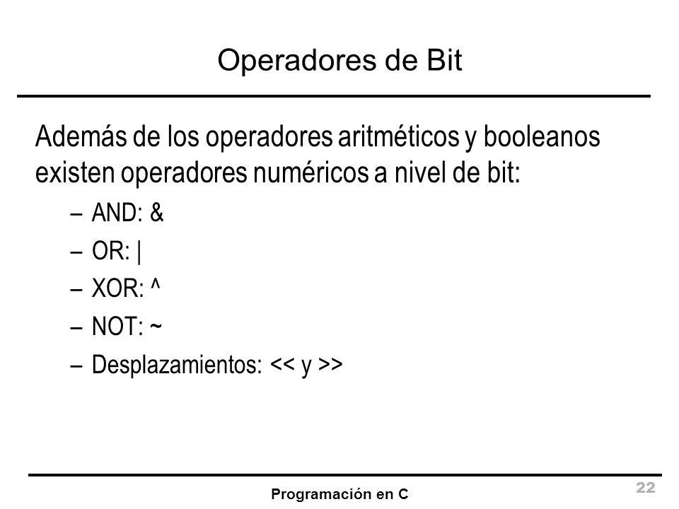 Operadores de Bit Además de los operadores aritméticos y booleanos existen operadores numéricos a nivel de bit: