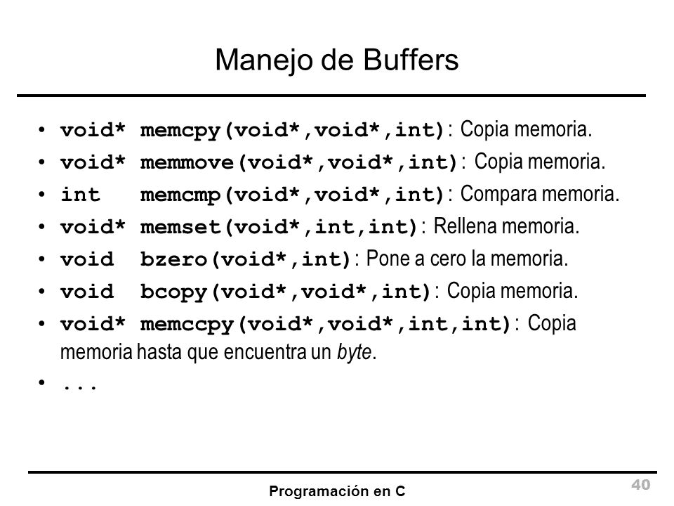 Manejo de Buffers void* memcpy(void*,void*,int): Copia memoria.