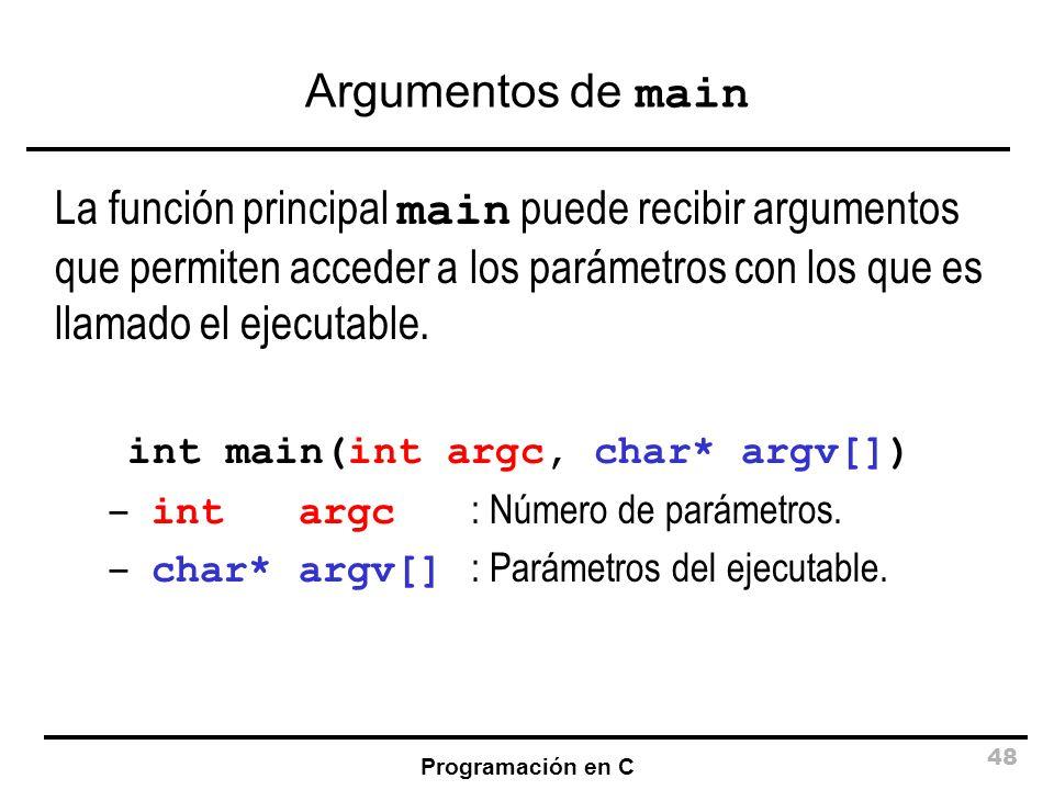 Argumentos de main La función principal main puede recibir argumentos que permiten acceder a los parámetros con los que es llamado el ejecutable.