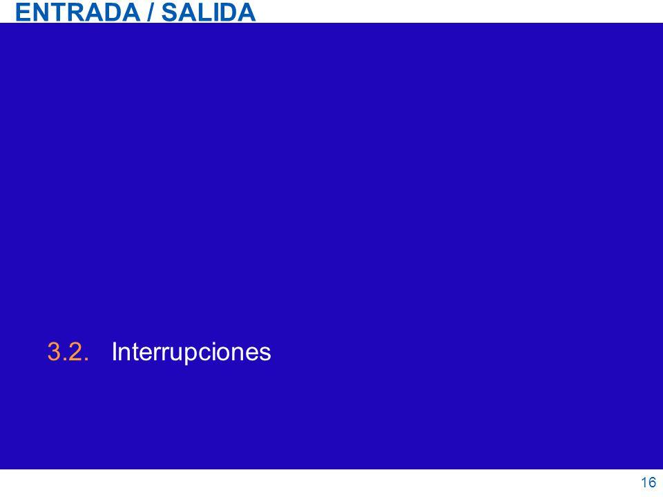 ENTRADA / SALIDA 3.2. Interrupciones 16 16