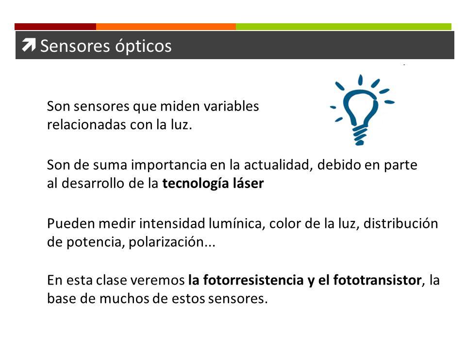  Sensores ópticos Son sensores que miden variables relacionadas con la luz.