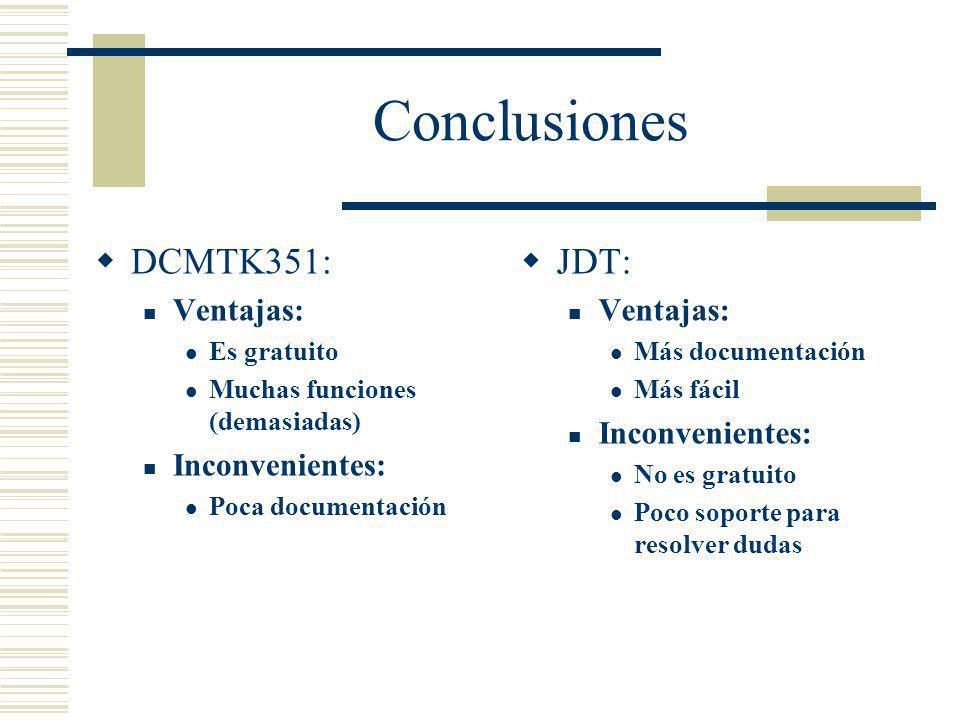 Conclusiones DCMTK351: JDT: Ventajas: Inconvenientes: Ventajas: