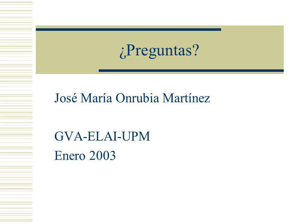 José María Onrubia Martínez GVA-ELAI-UPM Enero 2003