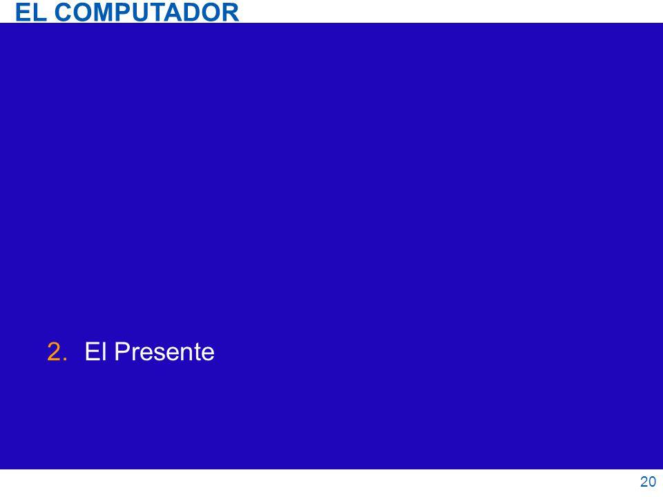 EL COMPUTADOR El Presente 20 20
