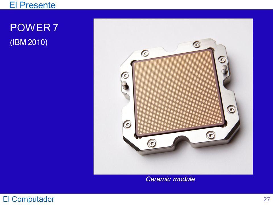 El Presente POWER 7 (IBM 2010) Ceramic module El Computador 27