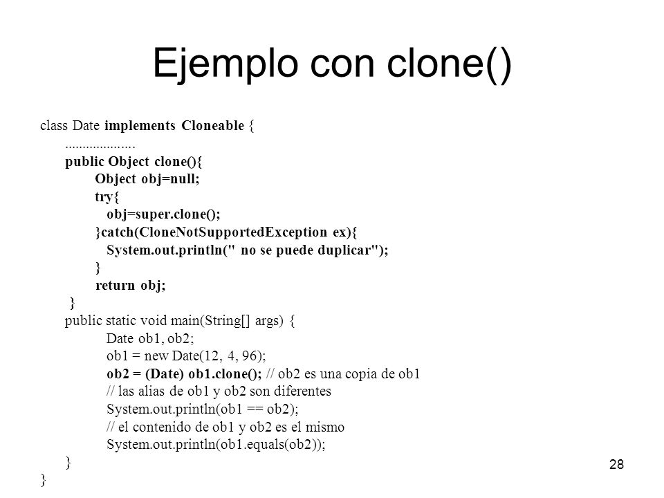 Ejemplo con clone() class Date implements Cloneable {