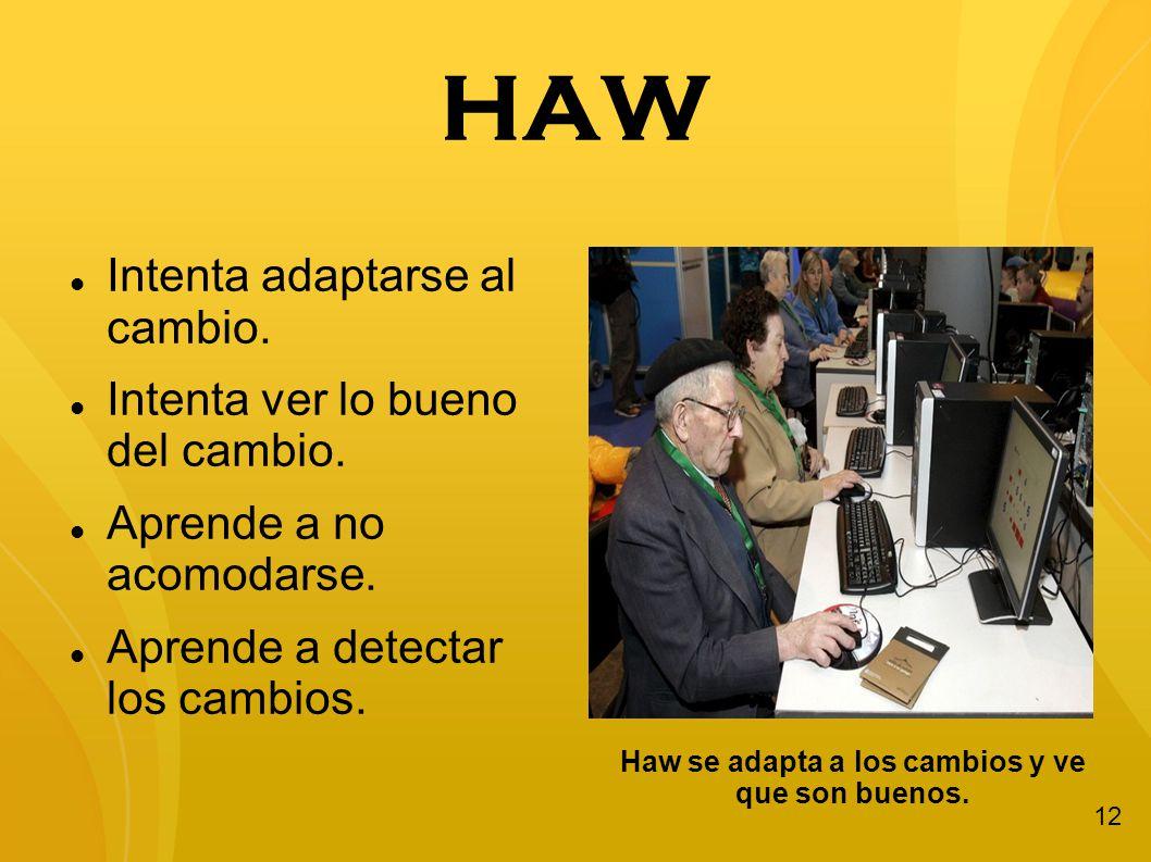 Haw se adapta a los cambios y ve que son buenos.