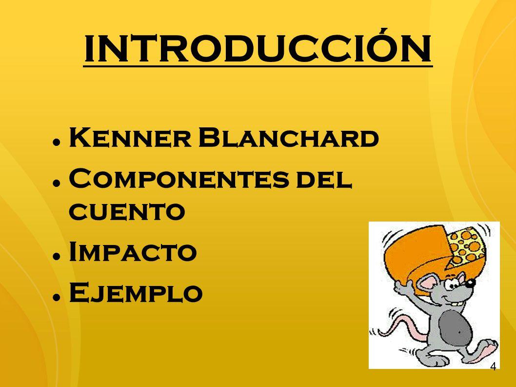 INTRODUCCIÓN Kenner Blanchard Componentes del cuento Impacto Ejemplo