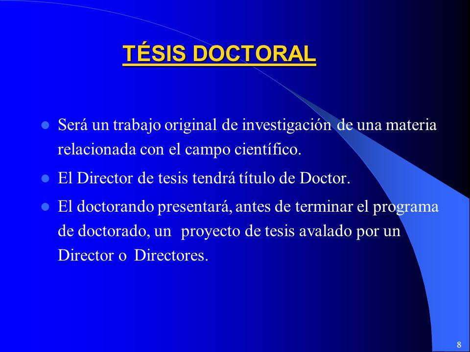 TÉSIS DOCTORAL Será un trabajo original de investigación de una materia relacionada con el campo científico.