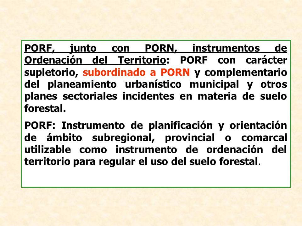 PORF, junto con PORN, instrumentos de Ordenación del Territorio: PORF con carácter supletorio, subordinado a PORN y complementario del planeamiento urbanístico municipal y otros planes sectoriales incidentes en materia de suelo forestal.