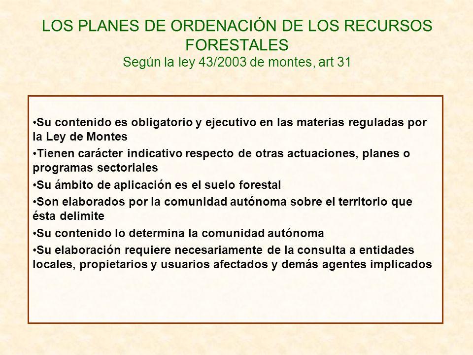 LOS PLANES DE ORDENACIÓN DE LOS RECURSOS FORESTALES Según la ley 43/2003 de montes, art 31