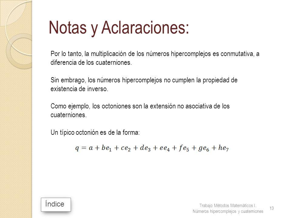 Notas y Aclaraciones: Por lo tanto, la multiplicación de los números hipercomplejos es conmutativa, a diferencia de los cuaterniones.
