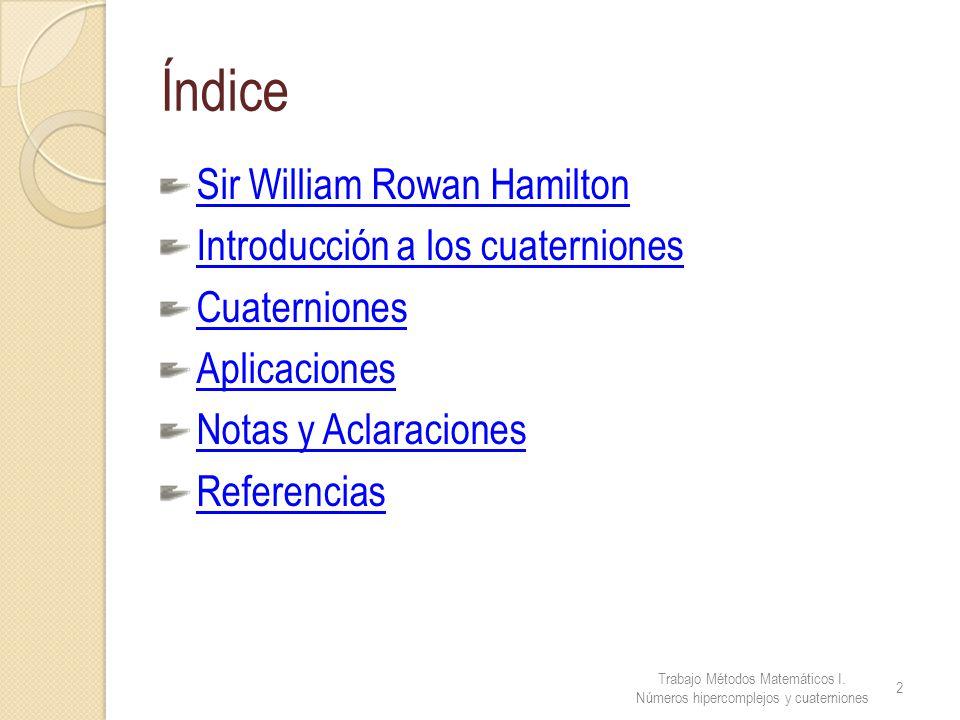 Índice Sir William Rowan Hamilton Introducción a los cuaterniones