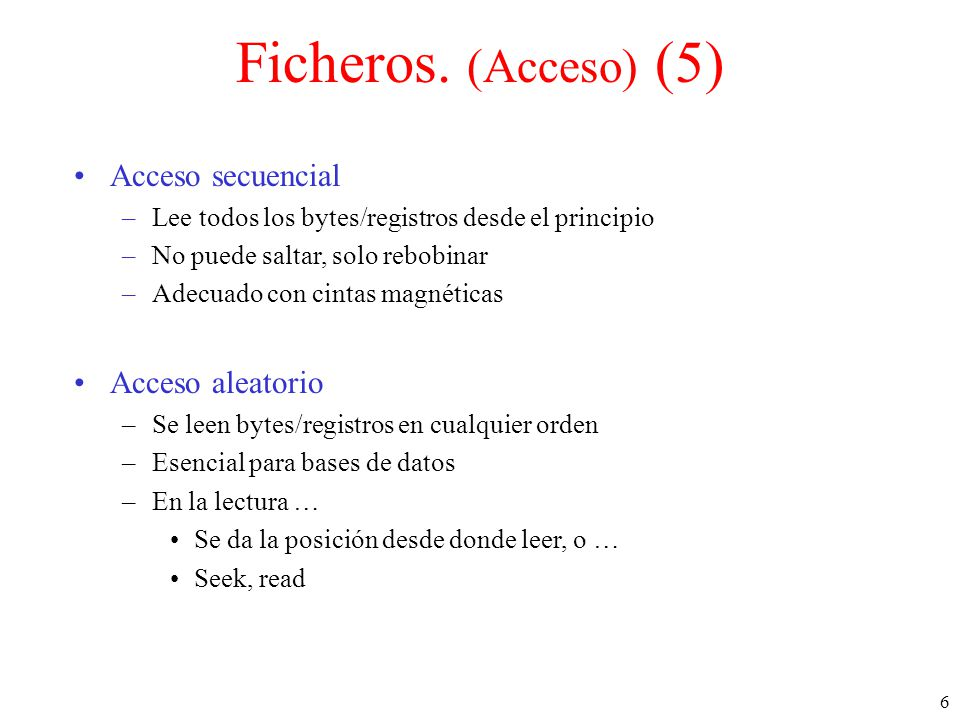 Ficheros. (Acceso) (5) Acceso secuencial Acceso aleatorio