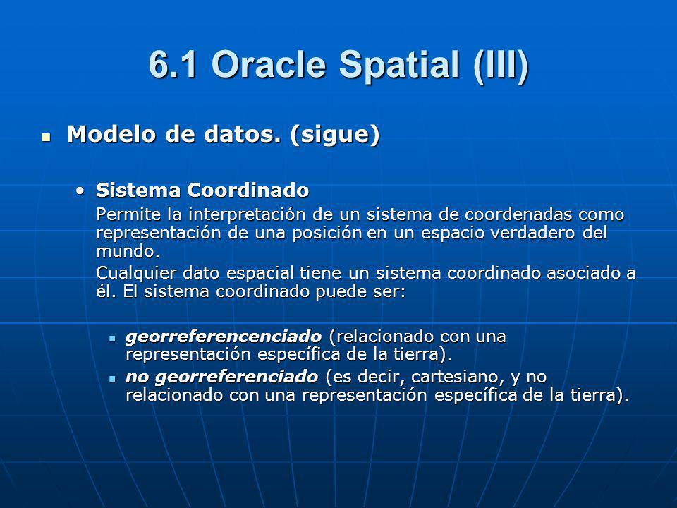 6.1 Oracle Spatial (III) Modelo de datos. (sigue) Sistema Coordinado