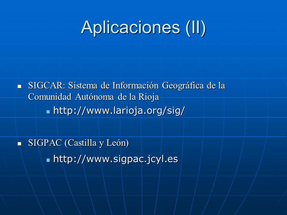 Aplicaciones (II) SIGCAR: Sistema de Información Geográfica de la Comunidad Autónoma de la Rioja. http://www.larioja.org/sig/