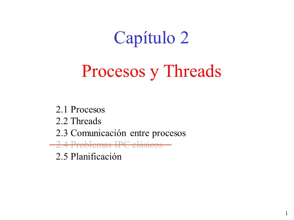 Capítulo 2 Procesos y Threads 2.1 Procesos 2.2 Threads