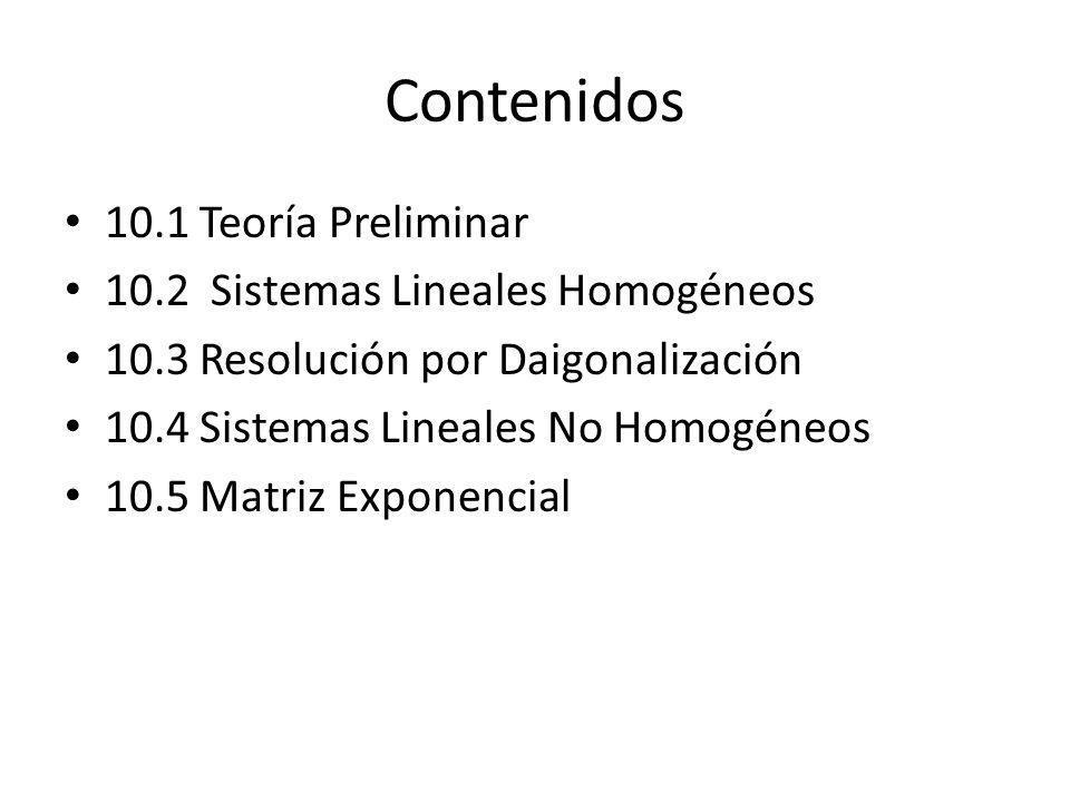 Contenidos 10.1 Teoría Preliminar 10.2 Sistemas Lineales Homogéneos