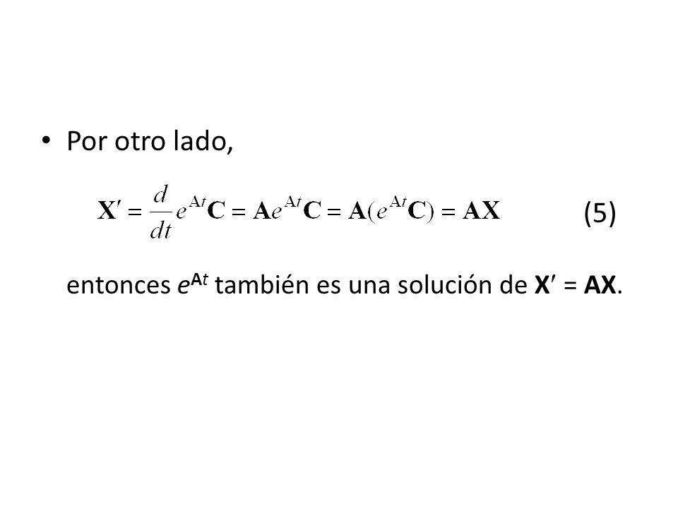 Por otro lado, (5) entonces eAt también es una solución de X = AX.