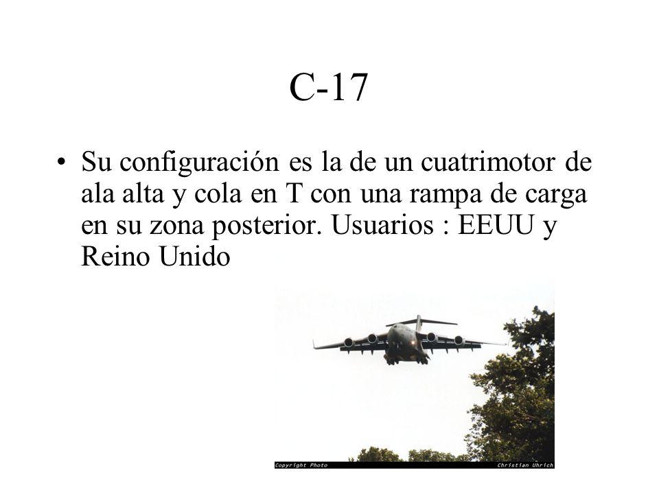 C-17 Su configuración es la de un cuatrimotor de ala alta y cola en T con una rampa de carga en su zona posterior.
