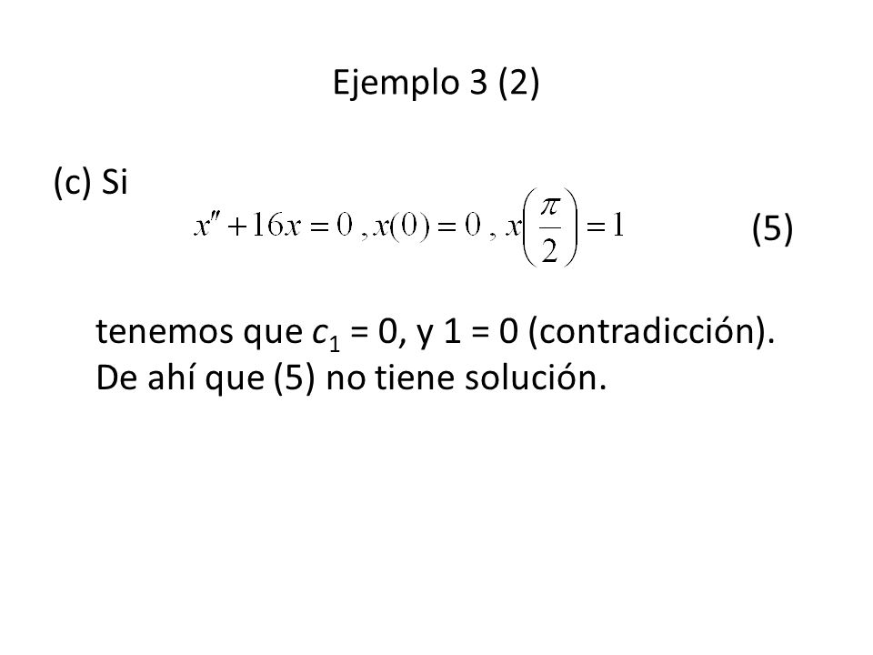 Ejemplo 3 (2) (c) Si (5) tenemos que c1 = 0, y 1 = 0 (contradicción).