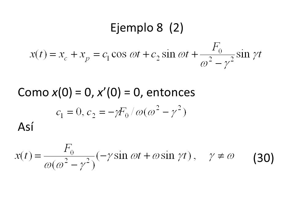 Ejemplo 8 (2) Como x(0) = 0, x'(0) = 0, entonces Así (30)