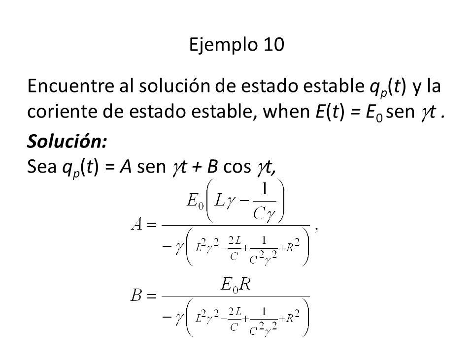 Ejemplo 10 Encuentre al solución de estado estable qp(t) y la coriente de estado estable, when E(t) = E0 sen t .