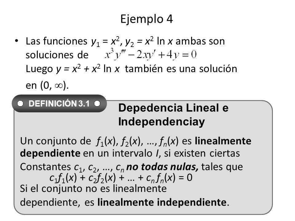 Ejemplo 4 Las funciones y1 = x2, y2 = x2 ln x ambas son soluciones de Luego y = x2 + x2 ln x también es una solución.