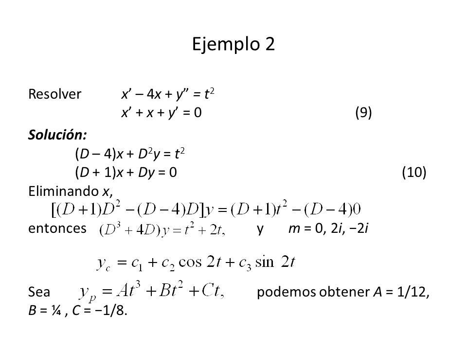 Ejemplo 2 Resolver x' – 4x + y = t2 x' + x + y' = 0 (9)