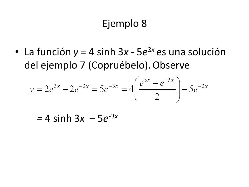 Ejemplo 8 La función y = 4 sinh 3x - 5e3x es una solución del ejemplo 7 (Copruébelo).