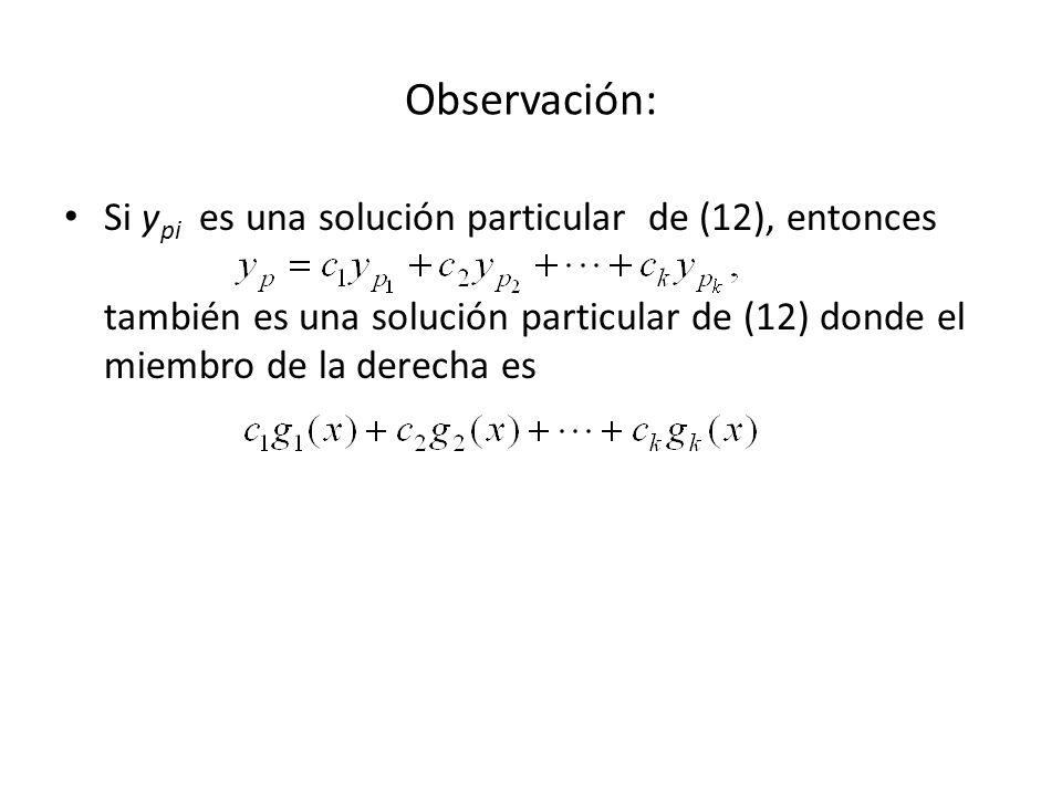 Observación: Si ypi es una solución particular de (12), entonces también es una solución particular de (12) donde el miembro de la derecha es.