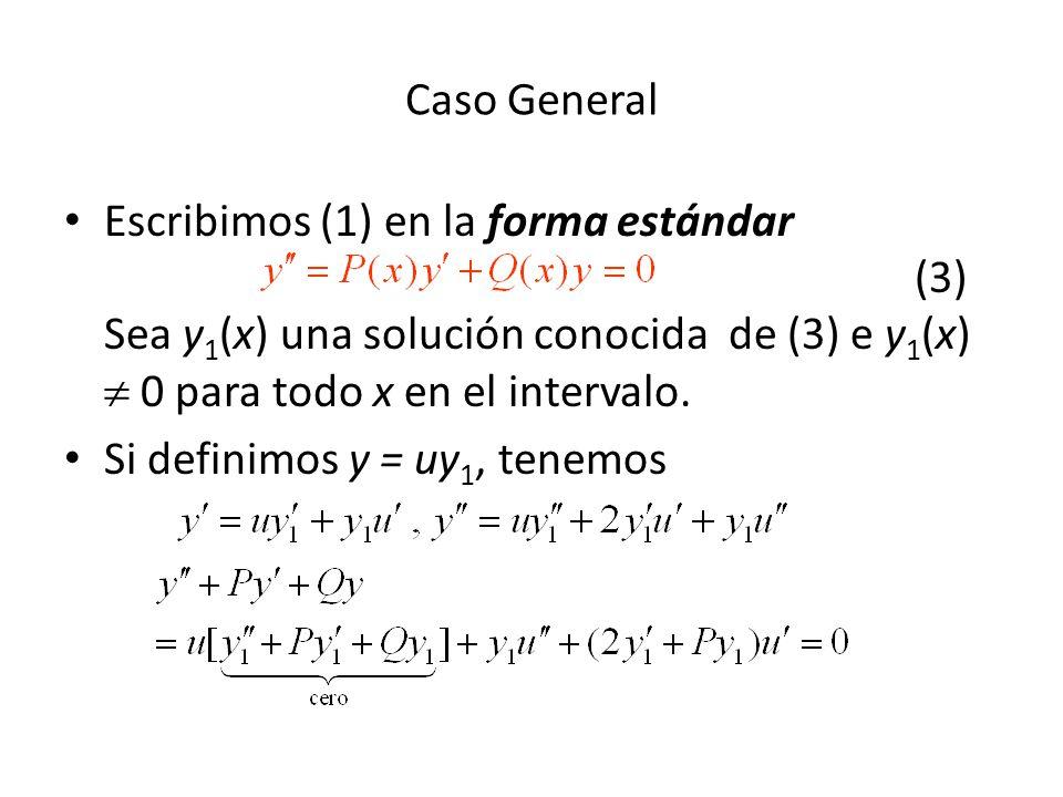Caso General Escribimos (1) en la forma estándar (3) Sea y1(x) una solución conocida de (3) e y1(x)  0 para todo x en el intervalo.