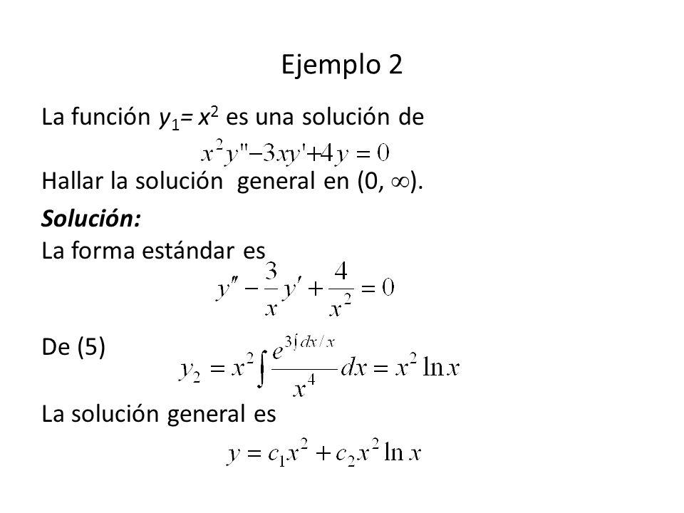 Ejemplo 2 La función y1= x2 es una solución de Hallar la solución general en (0, ).