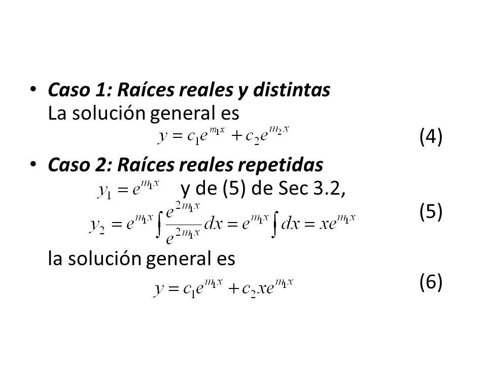 Caso 1: Raíces reales y distintas La solución general es (4)
