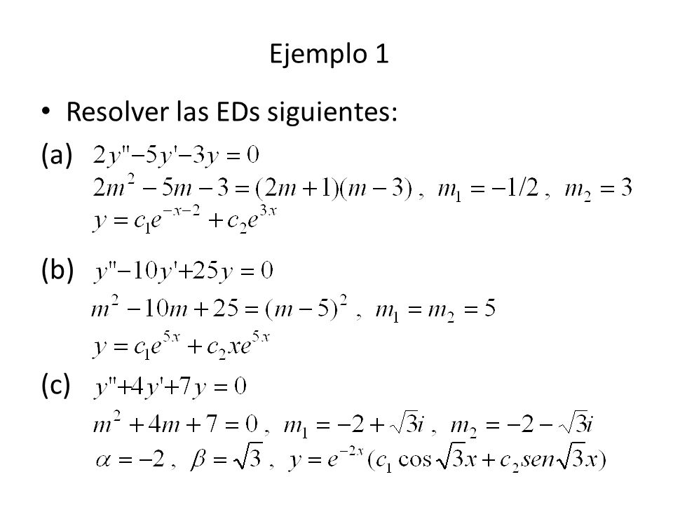 Ejemplo 1 Resolver las EDs siguientes: (a) (b) (c)