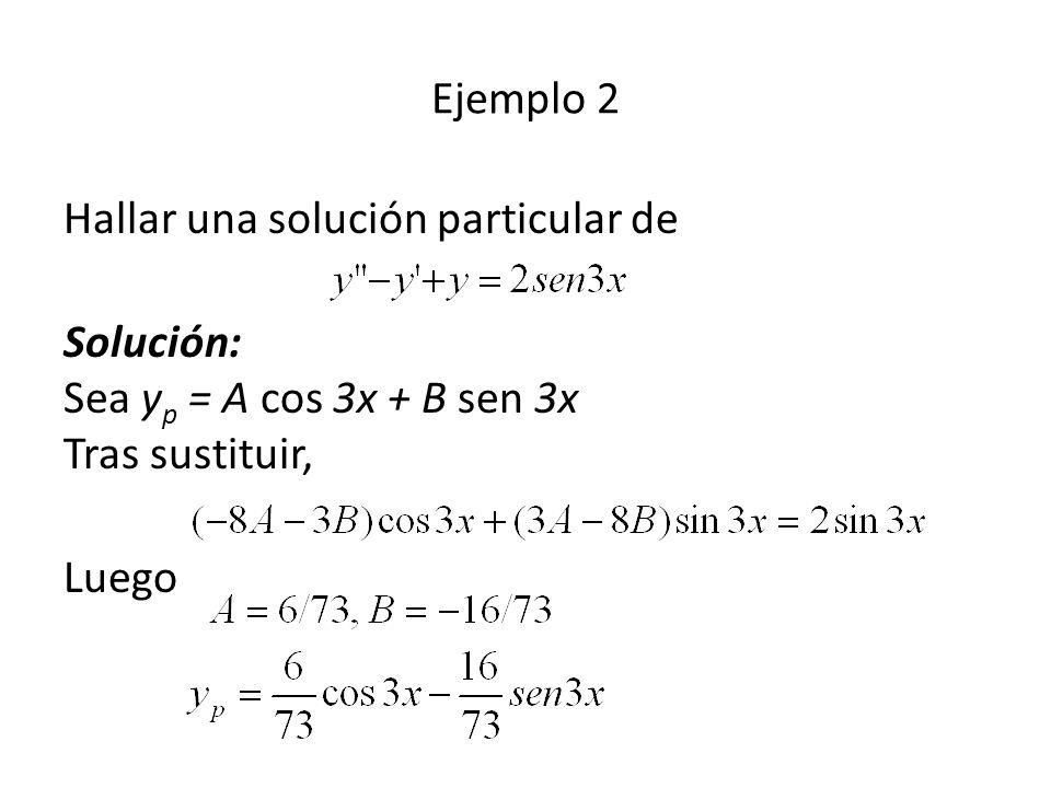 Ejemplo 2 Hallar una solución particular de. Solución: Sea yp = A cos 3x + B sen 3x Tras sustituir,