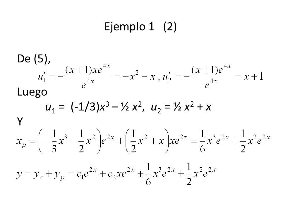 Ejemplo 1 (2) De (5), Luego u1 = (-1/3)x3 – ½ x2, u2 = ½ x2 + x Y