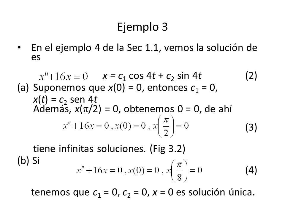 Ejemplo 3 En el ejemplo 4 de la Sec 1.1, vemos la solución de es x = c1 cos 4t + c2 sin 4t (2)