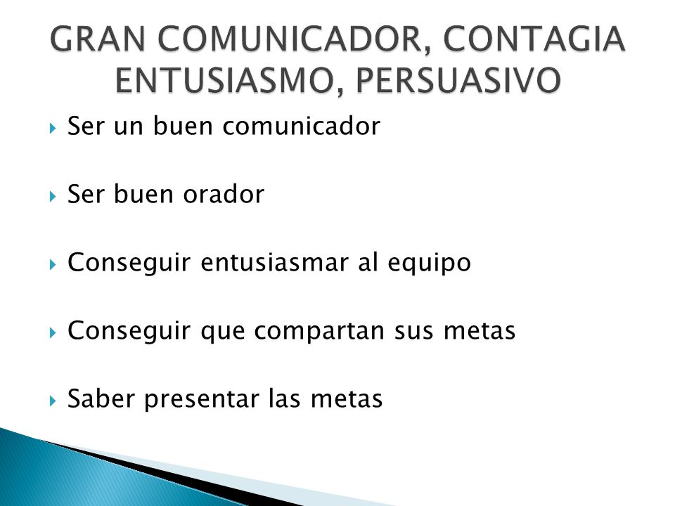 GRAN COMUNICADOR, CONTAGIA ENTUSIASMO, PERSUASIVO