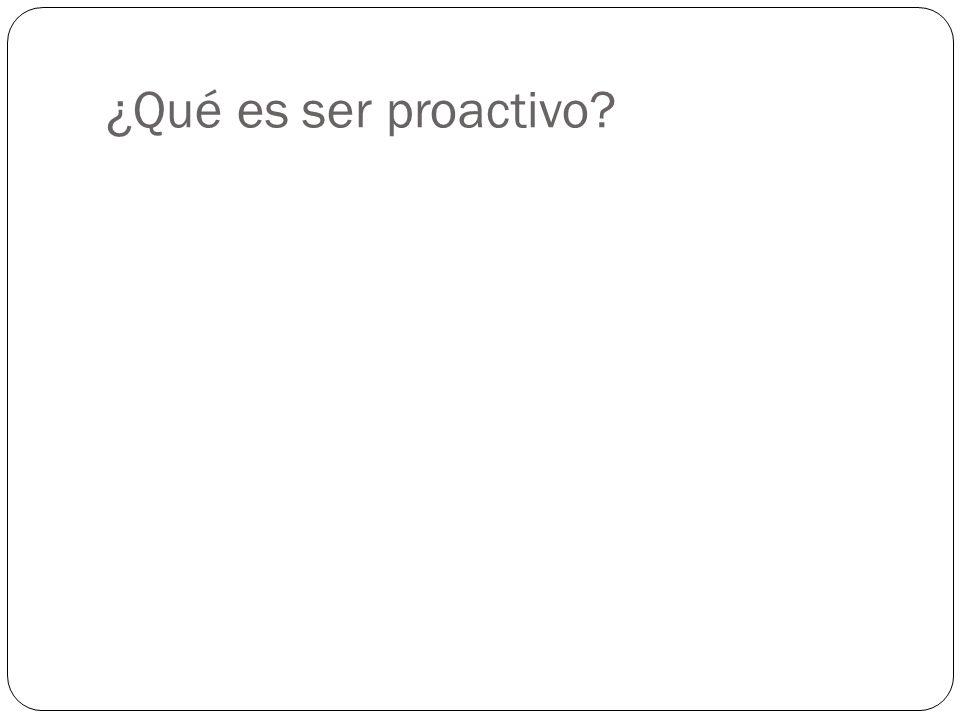 ¿Qué es ser proactivo