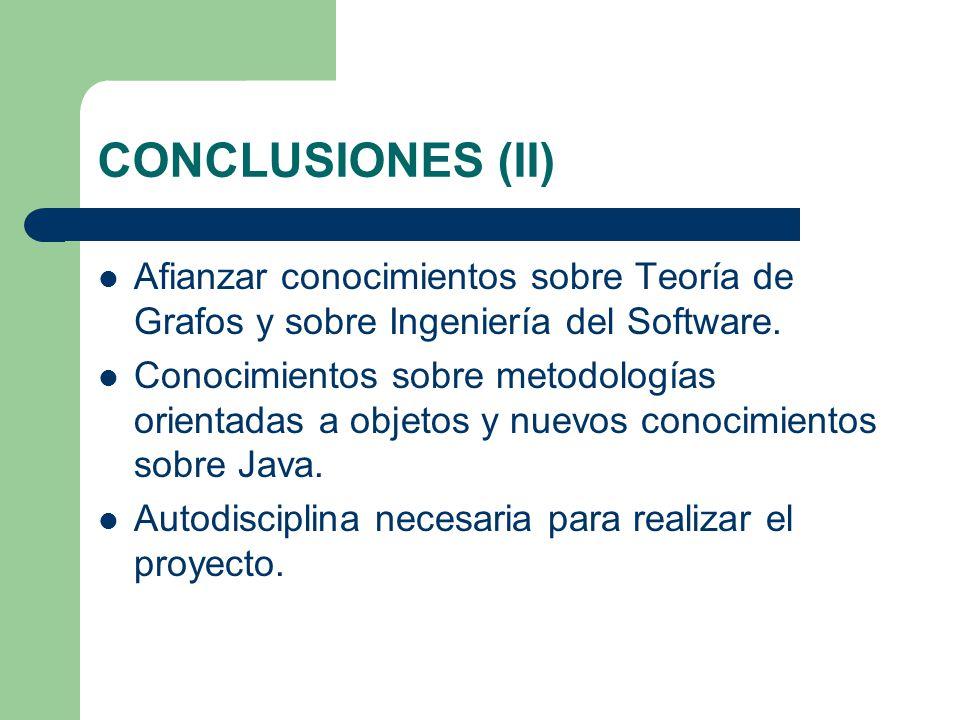 CONCLUSIONES (II) Afianzar conocimientos sobre Teoría de Grafos y sobre Ingeniería del Software.