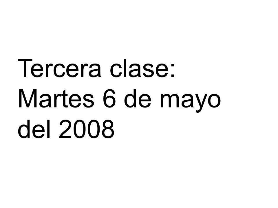 Tercera clase: Martes 6 de mayo del 2008