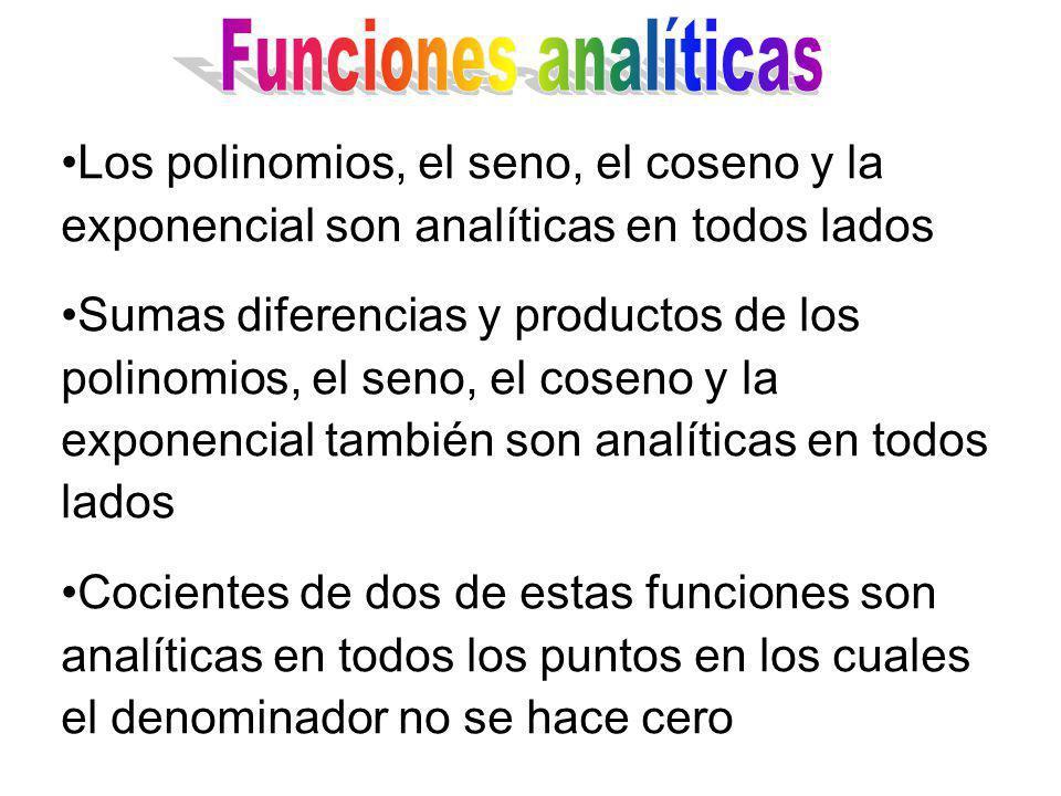 Funciones analíticas Los polinomios, el seno, el coseno y la exponencial son analíticas en todos lados.