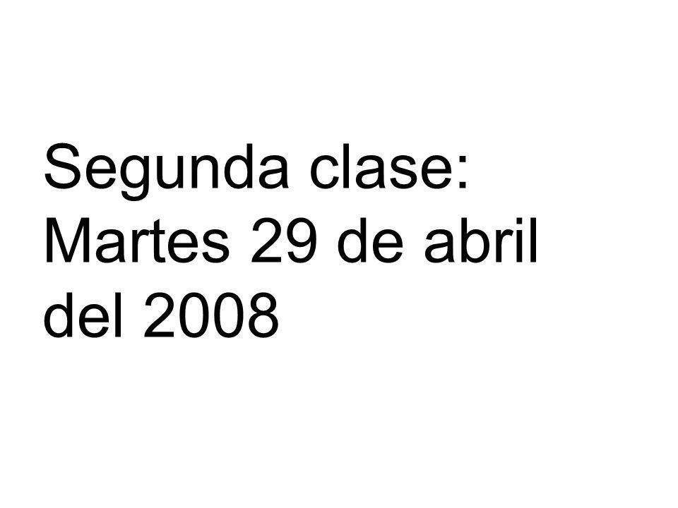 Segunda clase: Martes 29 de abril del 2008