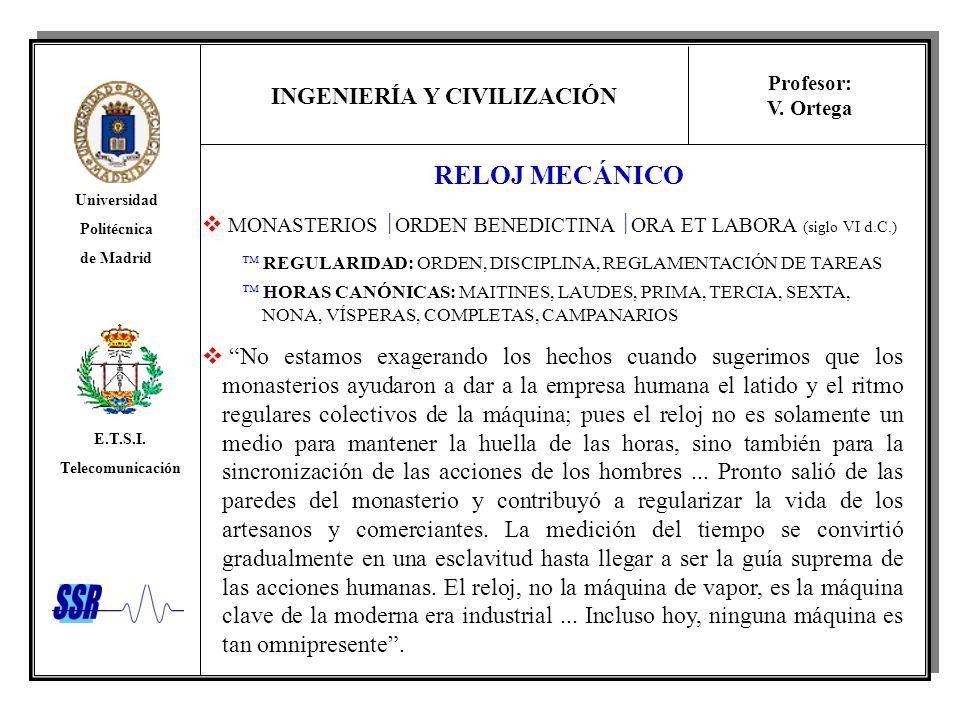 RELOJ MECÁNICO MONASTERIOS ORDEN BENEDICTINA ORA ET LABORA (siglo VI d.C.)  REGULARIDAD: ORDEN, DISCIPLINA, REGLAMENTACIÓN DE TAREAS.