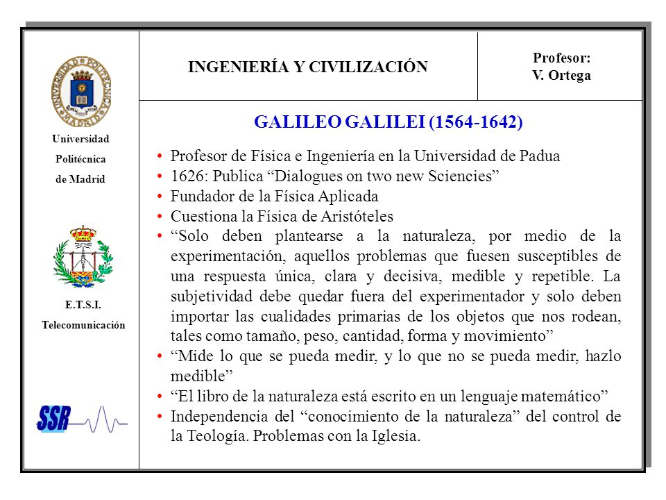 GALILEO GALILEI (1564-1642) Profesor de Física e Ingeniería en la Universidad de Padua. 1626: Publica Dialogues on two new Sciencies