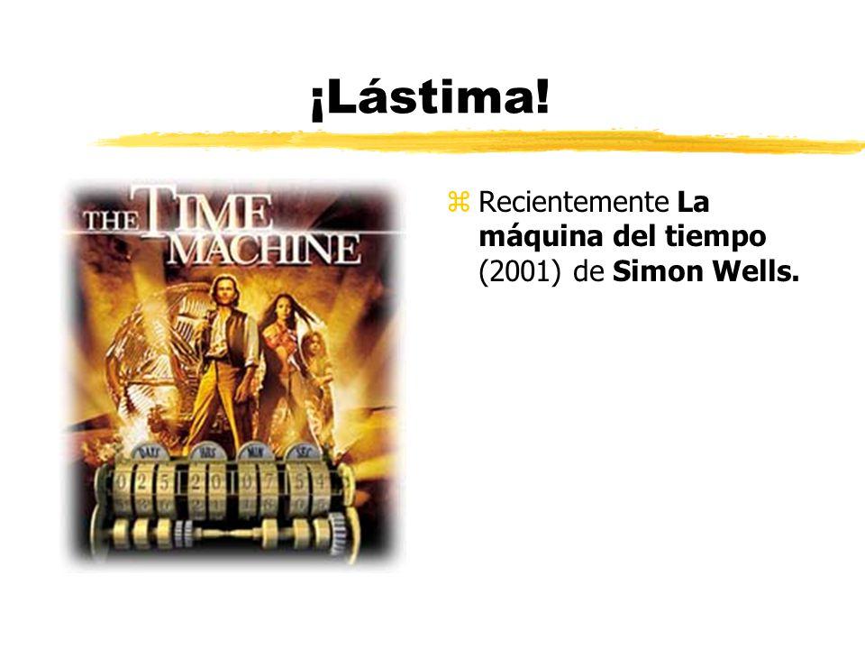 ¡Lástima! Recientemente La máquina del tiempo (2001) de Simon Wells.