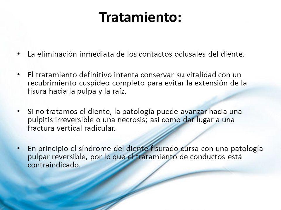 Tratamiento:La eliminación inmediata de los contactos oclusales del diente.