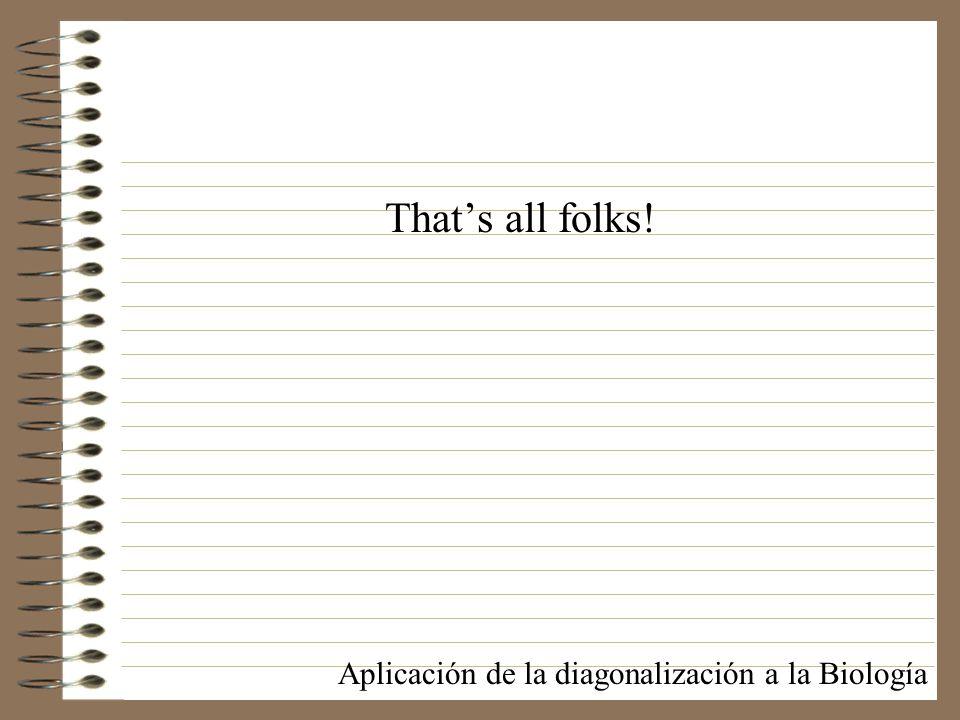 That's all folks! Aplicación de la diagonalización a la Biología